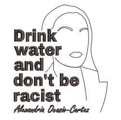 Drink Water Dont Be Racist embroidery design