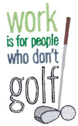 Dont Work, Golf! embroidery design
