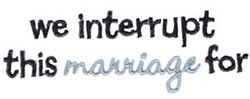 Interrupt This Marriage embroidery design