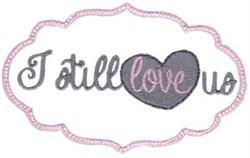 I Still Love Us embroidery design