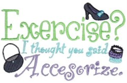 Exercise or Accessorize? embroidery design