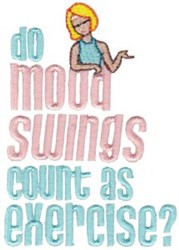 Mood Swings Or Exercise embroidery design