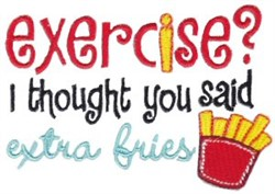 Exercise Or Extra Fries embroidery design