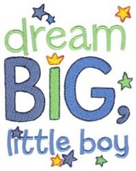 Dream Big Little Boy embroidery design