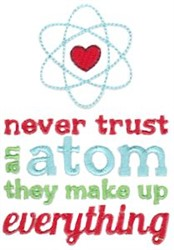 Never Trust An Atom embroidery design