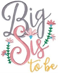 Big Sis To Be embroidery design
