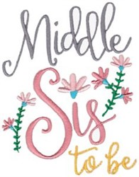 Middle Sis To Be embroidery design
