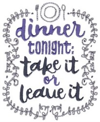 Take It Or Leave It Dinner embroidery design
