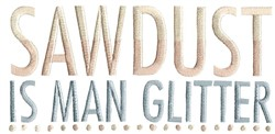 Sawdust Is Man Glitter embroidery design