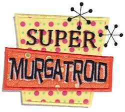 Super Murgatroid embroidery design