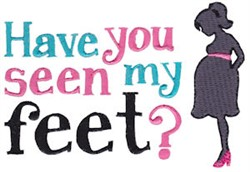 Have You Seen My Feet Pregnancy Sentiment embroidery design
