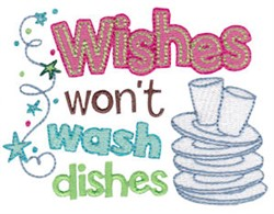 Wishes Wont Wash Dishes embroidery design