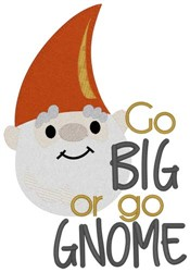 Go Big Or Go Gnome embroidery design