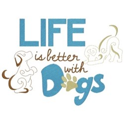 Life Is Better With Dogs embroidery design