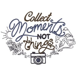 Collect Moments Not Things embroidery design