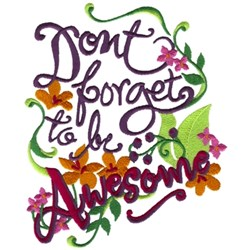Dont Forget To Be Awesome embroidery design