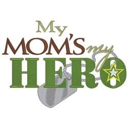 My Moms My Hero embroidery design