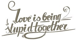 Being Stupid Together embroidery design
