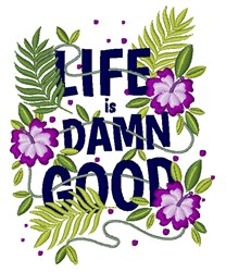 Life Is Damn Good embroidery design