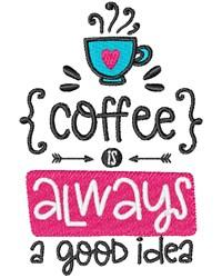 Coffee Is Good Idea embroidery design