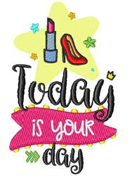Today Is Your Day embroidery design