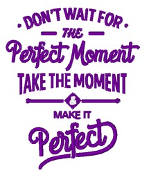 Make The Moment Perfect embroidery design