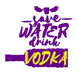 Save Water Drink Vodka embroidery design
