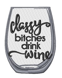 Classy Bitches Drink Wine embroidery design