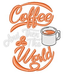 Coffee Then The World embroidery design