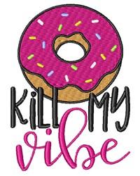 Kill My Vibe embroidery design