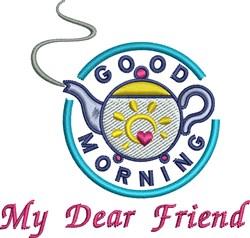 My Dear Friend Morning Teapot embroidery design