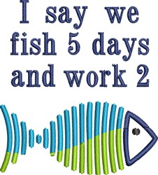 I Say We Fish 5 Days And Work 2 embroidery design