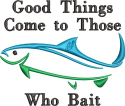 Good Things Come To Those Who Bait embroidery design