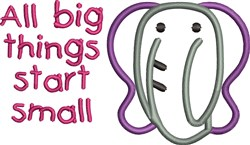 All Big Things Start Small Elephant embroidery design