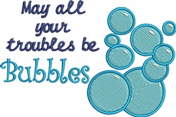 May All Your Troubles Be Bubbles embroidery design