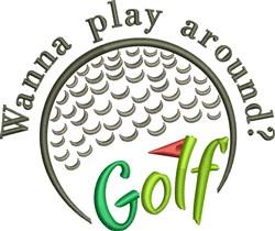 Wanna Play Around Golf embroidery design