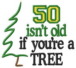 50 Isnt Old embroidery design