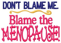 Blame Menopause embroidery design
