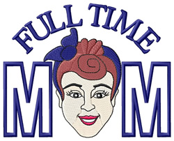Full Time Mom embroidery design