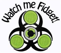 Watch Me Fidget embroidery design