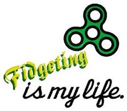 Fidgeting Is My Life embroidery design