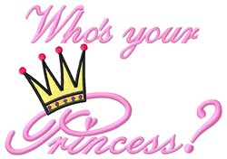 Whos Your Princess? embroidery design