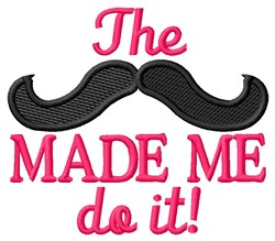 Moustache Made Me embroidery design
