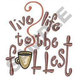 LIVE LIFE TO THE FULLEST embroidery design