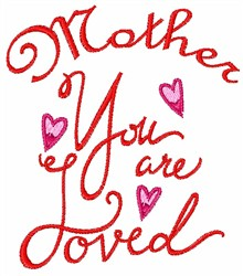 MOTHER YOU ARE LOVED embroidery design