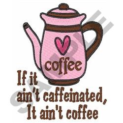 IF IT AINT CAFFEINATED embroidery design