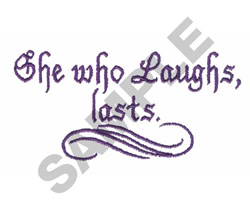 SHE WHO LAUGHS LASTS embroidery design