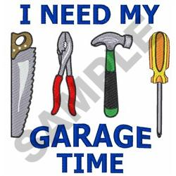 I NEED MY GARAGE TIME embroidery design