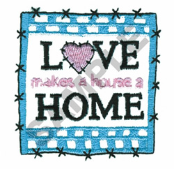 LOVE MAKES A HOUSE A HOME embroidery design
