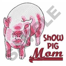 SHOW PIG MOM embroidery design